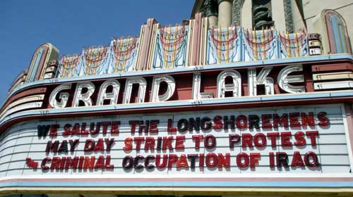 Grand Lake Theater - We salute the Longshoremen's May Day Strike to Protest the Criminal Occupation of Iraq