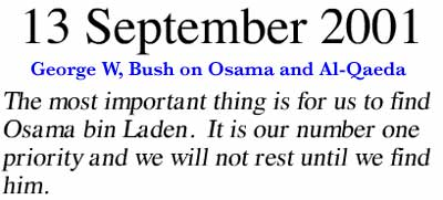 September 13, 2001 ~ The most important thing is for us to find Osama bin Laden. It is our number one priority and we will not rest until we find him.