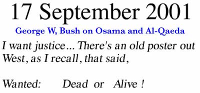 September 17, 2001 ~ I want justice. There's an old poster out West, as I recall, that said, Wanted: Dead or Alive!