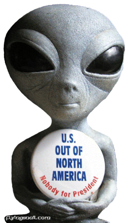 Who's Alien? ~ U.S. OUT OF NORTH AMERICA, Nobody for President