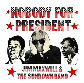 Nobody for President by Jim Maxwell & The Sundown Band