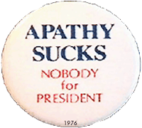 Apathy Sucks, Nobody for President button from 1976