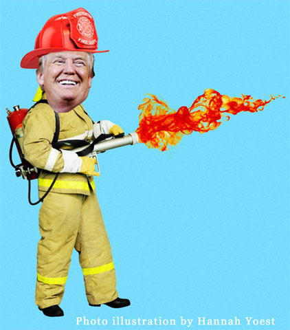 Donald Trump Is an Arsonist Pretending to Be a Fireman ~