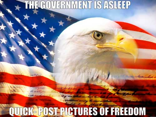 The Government is asleep... quick, post pictures of freedom!