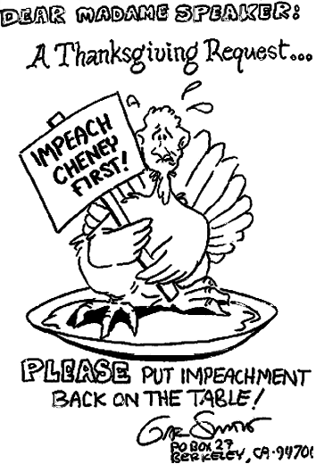 Gar Smith's Thanksgiving Request: Madame Speaker: Impeach Cheney First and put Impeachment Back on the Table
