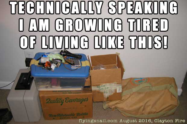 Clayton Fire ~ Technicall speaking, I am growing tired of living like this! ~ boxed up stuff, ready to go for evacuation.