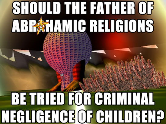 Should the father of Abrhamic religions be tried for criminal negligence of children?