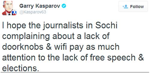 Garry Kasparov tweet saying: I hope the journalists in Sochi complaining about a lack of doorknobs & wifi pay as much attention to the lack of free speech & elections.