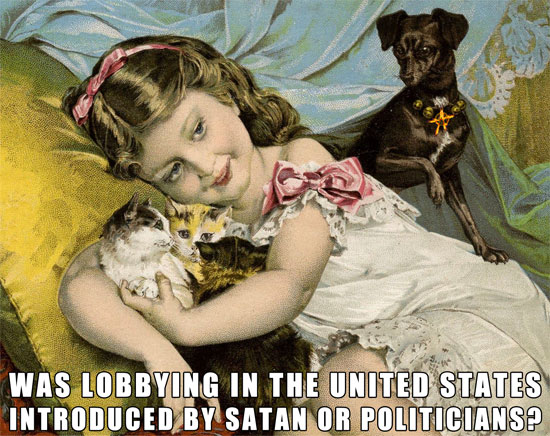 WAS LOBBYING IN THE UNITED STATES INTRODUCED BY SATAN OR POLITICIANS? ~ NOBODY SAYS LOBBYING IS A LEGAL FORM OF POLITICAL BRIBERY OR EXTORTION! ~ NONE of the ABOVE should be a valid choice on voter ballots and Nobody should be President 2020!