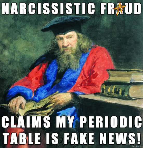 Narcissistic fraud claims my Periodic Table is fake news! ~ Dmitry Ivanovich Mendeleev From Wikipedia, the free encyclopedia