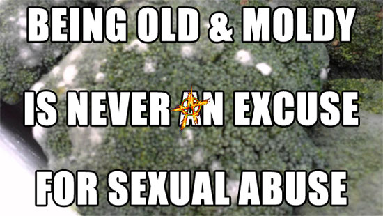 Being Old & Moldy Is Never An Excuse For Sexual Abuse