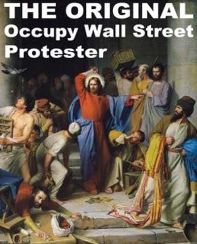 The Original Occupy Wall Street Protestor - Jesus Throwing the Money Changers Out of the Temple
