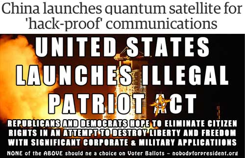 China launches quantum satellite for 'hack-proof' communications to protect people ... United States launches illegal Patriot Act to eliminate citizen rights, liberty, and freedom