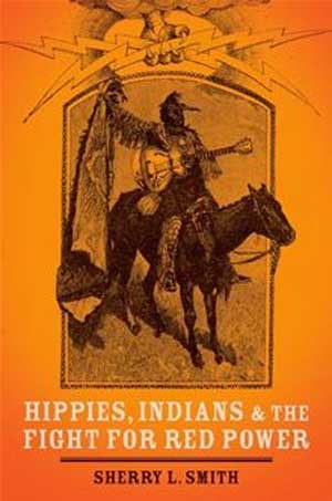 Hippies, Indians, and the Fight for Red Power by Sherry L. Smith