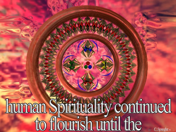 human Spirituality continued to flourish until the