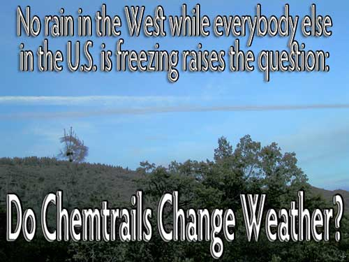 No rain in the West and everybody else in the U.S. freezing, raises the question: DO CHEMTRAILS CHANGE WEATHER?