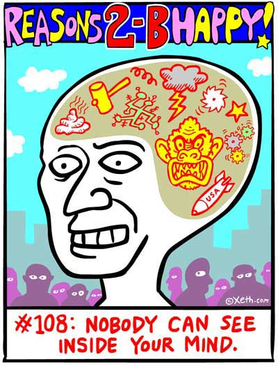 Reasons 2-B Happy by Xeth #108: NOBODY CAN SEE INSIDE YOUR MIND